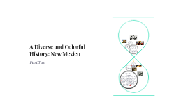 A Diverse and Colorful History: New Mexico
