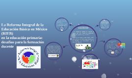 Copy of La Reforma Integral de la Educación Básica en México (RIEB)