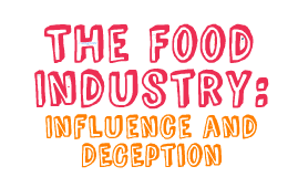 Influence and Deception of the Food Industry