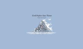 Civil Rights: Day Three
