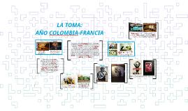 LA TOMA: AÑO COLOMBIA-FRANCIA