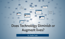 Does Technology Diminish or Augment lives?