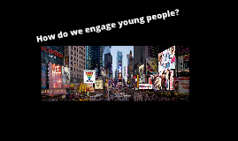 Copy of How do we engage young people?