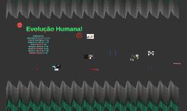 Copy of Evolução Humana!
