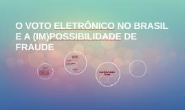 O VOTO ELETRÔNICO NO BRASIL E A (IM)POSSIBILIDADE DE FRAUDE