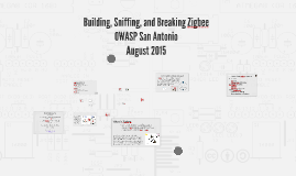 OWASP San Antonio - Building, Sniffing, and Breaking Zigbee