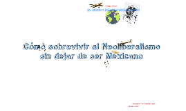 Copy of Como sobrevivir al neoliberalismo sin dejar de ser mexicano