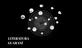 Copy of LITERATURA GUARANI