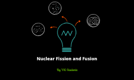 Copy of Nuclear Fission and Fusion