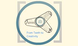 From teeth to creativity