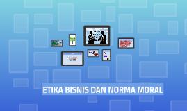 ETIKA BISNIS DAN NORMA MORAL