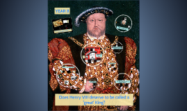 Year 8 - Enquiry One - Does Henry VIII deserve to be called a 'great' king?