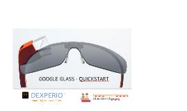 Google Glass - Quickstart | #karomeetspolo @medicalvalley @tfickert @dexperio