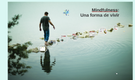 Mindfulness: Una forma de vivir.
