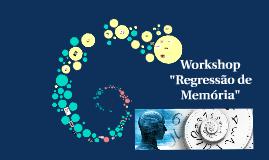 """Workshop """"Regressão de Memória"""""""