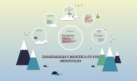Copia de Copy of TANATOLOGIA Y BIOETICA EN LOS HOSPITALES