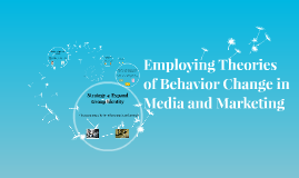 Implementing Behavior Change Theories in Media and Marketing