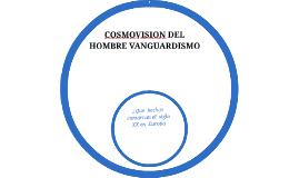 COSMOVISION DEL  HOMBRE VANGUARDISMO