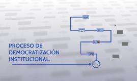 PROCESO DE DEMOCRATIZACIÓN INSTITUCIONAL.