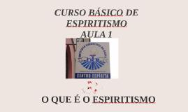 Curso Básico de Espiritismo - 2017 - aula 1