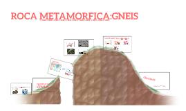 Copy of ROCA METAMORFICA:GNEIS