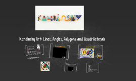 Kandinsky Art: Lines, Angles, Polygons and Quadrilaterals