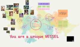 You are a unique VESSEL