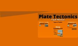 Copy of Plate Tectonics: Fault Motion