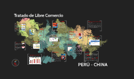 Copy of Tratado de Libre Comercio Perú - China