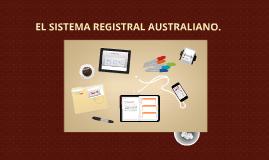 Copy of EL SISTEMA REGISTRAL AUSTRALIANO.