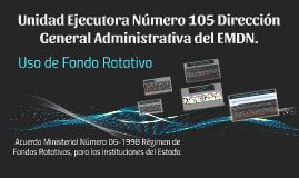 UNIDAD EJECUTORA 105 DIRECION GENERAL ADMINISTRATIVA DEL EMD