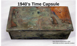 1940's Time Capsule