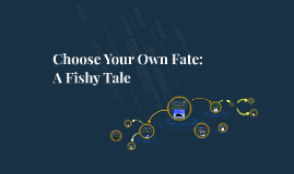 Choose Your Own Fate: A Fishy Tale