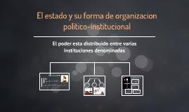 El estado y su forma de organizacion politico-institucional