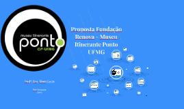 Proposta Fundação Renova - Museu Itinerante Ponto UFMG