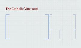 The Catholic Vote 2016