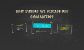 Why should we develop our character??
