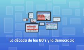 La década de los 80's y la democracia
