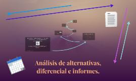 Análisis de alternativas, diferencial e informes.