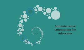 Administrative Orientation for Advocates