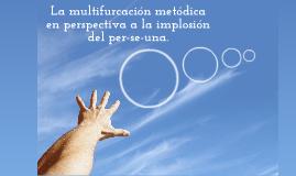 La multifurcación metódica en perspectiva a la implosión del per-se-una