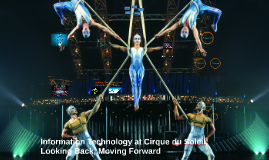 Information Technology at Cirque du Soleil: Looking Back, Mo
