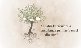 """Agustín Ferriro """"La enseñanza primaria en el medio rural"""""""