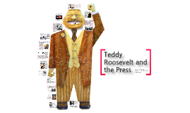 Teddy Roosevelt and the Press