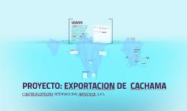 PROYECTO: EXPORTACION DE CACHAMA
