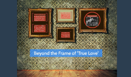 Beyond the Frame of Love