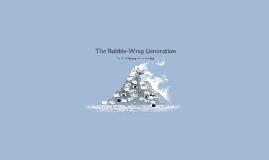 The Bubble-Wrap Generation