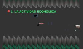 1- LA ACTIVIDAD ECONÓMICA