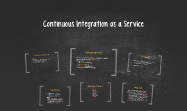 Presentation - Continuous Integration as a Service - Tuesday, Week 15