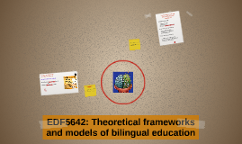 EDF5642: Theoretical frameworks and models of bilingual educ